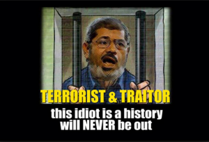 Mohamed Morsi traitor and spy against his own country and people and terrorized Egyptians