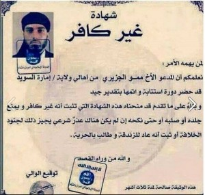 "ISIS Certificate ""Not an infidel"" ISIS declares that Brother Mamo Al-Jaziri from the state/ Emirate of Sweden, has attended a repent cycle and completed it with good grade. Therefore, ISIS has granted this certificate to prove that he is not an infidel and it is prevented to torture him, or crucifying him, or even sexually assaulted him, provided that there is no legitimate excuse for authorizing the soldiers of the Islamic caliphate to do otherwise, in case it will be proven that he returned for heresy and demanded freedom. This certificate is valid for 3 month."